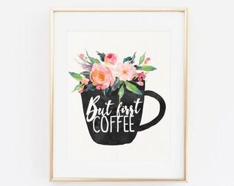 Printable Wall Art, But first coffee sign, Coffee Mug Art Print, Floral printable decor, kitchen printable, printable wall art, Coffee Mug
