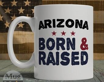 Arizona Mug - Arizona Born And Raised - State Pride Ceramic Coffee Mug - USA