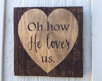 Oh How He Loves Us Wooden Sign, inspirational sign