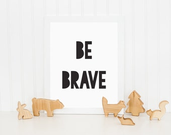 Be Brave Print, Kids Print, Printable Art, Childrens Wall Art, Nursery Wall Art, Black and White Print, Wall Decor, Monochrome Print