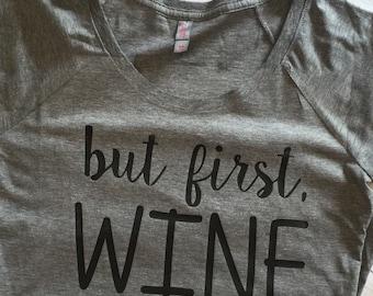 But First,WINE t shirt, tri-blend t shirt, soft trendy t shirt