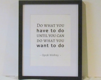 Do What You Have To Do Until You Can Do What You Want To Do Art Print Oprah Winfrey Quote Inspirational Quote Instant Download