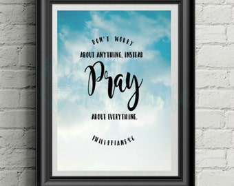 "INSTANT DOWNLOAD: ""Don't worry about anything, instead pray about everything."" Bible verse Philippians 4.6 . Printable Art. 4x6 5x7 and 8x10"