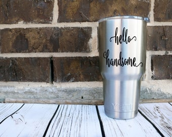 Hello Handsome-Vinyl Decal-Couple-Wife-Husband-Yeti-Car-Marriage-Canvas