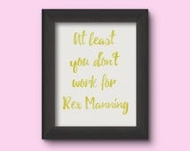 Wall Art Digital Print: At Least You Don't Work For Rex Manning