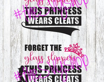 SVG File, Forget the Glass Slippers, This Princess Wears Cleats, Softball SVG, Princess SVG,
