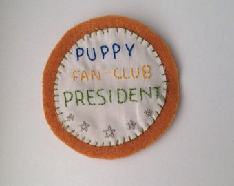 Puppy Fan-Club President Handmade Embroidered Patch