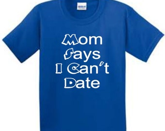 Mom says I can't date Kids T shirt   Kids Toddler Shirt  Mom says I can't date Toddler Shirt   Funny Toddler Shirt   Kids Tee  Toddler Shirt