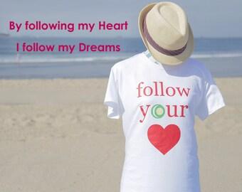 Yin & Yang Living FOLLOW YOUR HEART T-Shirts to help you follow your dreams