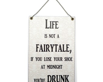 Handmade Wooden ' Life Is Not A Fairytale ' Hanging Sign 261