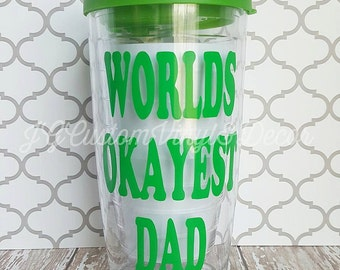 Worlds Okayest Dad Cup/Fathers Day Tumbler