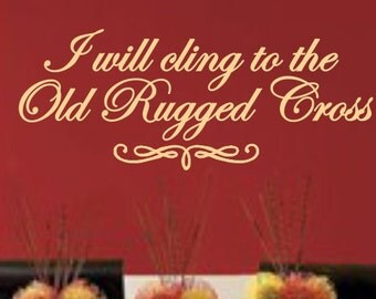 I Will Cling To The Old Rugged Cross ~ Designer Matte Vinyl Wall Art Decal
