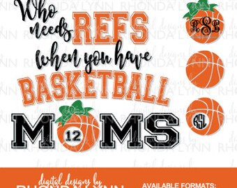 SALE! Basketball SVG, dxf, eps, png, jpg vector cut file, Who needs REF when you have Basketball Moms svg, Basketball Mom Monogram