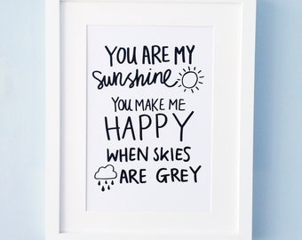 You Are My Sunshine, You Make My Happy, When Skies are Grey - gift wall art print quote for a frame, home decor, inspiration