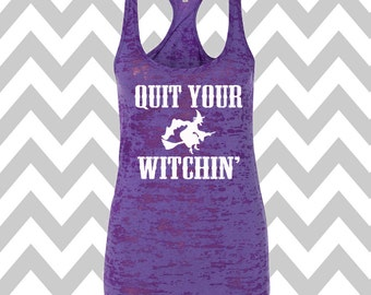 Quit Your Witchin' Burnout Tank Halloween Racerback Tank Top Funnny Halloween Tank Top Halloween Party Tee Hocus Pocus Witch Workout Tank