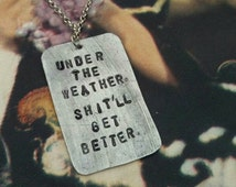 Under The Weather, Shit'll get better Great gift idea FREE UK POST Gift bagged Anxiety Depression Hand made Jewelry Personalised Necklace