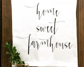 Home Sweet Farmhouse OR Home Sweet Home Tea Towel Flour Sack Farmhouse   Kitchen Cottage Shabby Chic Housewarming Gift