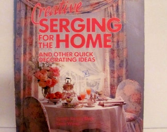 Creative Serging for the Home and Other Quick Decorating Ideas Book
