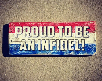 Proud to be an Infidel, Vintage-looking Pallet wood hand made, hand painted sign,