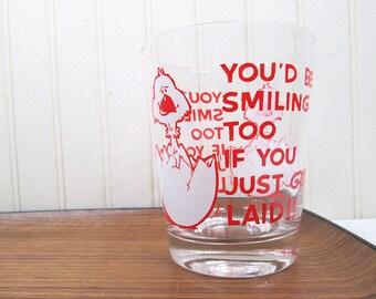 Vintage Novelty Rocks Glass Funny Adult Joke You'd Be Smiling Too Chicken Egg 70s