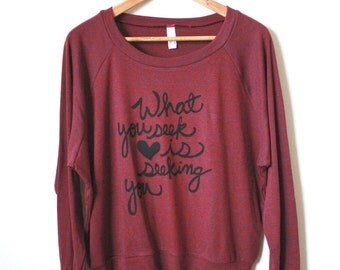 "Rumi Quote ""What you seek is seeking you"" Slouchy Pullover. Made To Order"