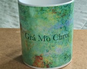 Valentine Mug Irish Language Gra Mo Chroi St Patricks Day Mug Green Blue Girlfriend Gift  I love You Mug Coffee Mug Wife Gift Photo Mug