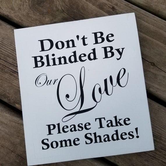 Dont Be Blinded by our Love 9 x 10 Pine Wood Painted Sign