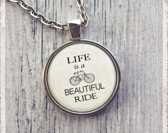 Life Is A Beautiful Ride - Inspirational Quote  - Photo Pendant Necklace - Literary Jewelry or Key Ring Keychain