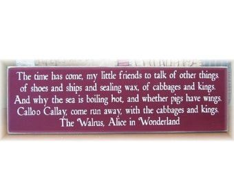 The time has come my little friends... The Walrus Alice in Wonderland quote primitive wood sign
