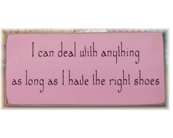 I can deal with anything as long as I have the right shoes primitive sign