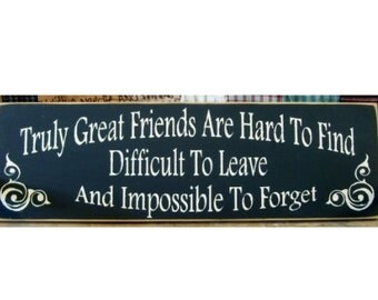 Truly great friends are hard to find... primitive wood sign