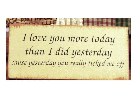 I Love You More Today Than Yesterday: I Love You More Today Than I Did Yesterday... Primitive Sign