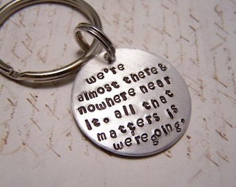 Gilmore Girls Keychain. We're Almost There and Nowhere Near it.  All That Matters Is We're Going