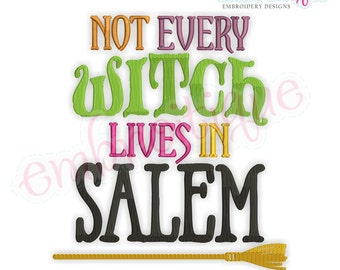 Not Every Witch Lives In Salem- Halloween - Instant Download Machine embroidery design