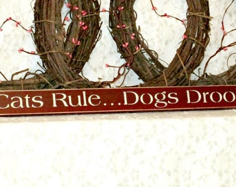 Cats Rule Dogs Drool - Primitive Country Shelf Sitter, Painted Wood Sign, funny cat sign, cat decor, pet decor, cat wall decor, primitive