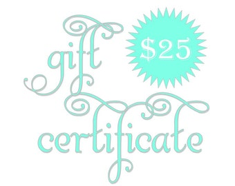 25 Dollar Gift Certificate; Digital Gift Certificate