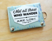 Not All Those who Wander are Lost  vegan leather travel wallet