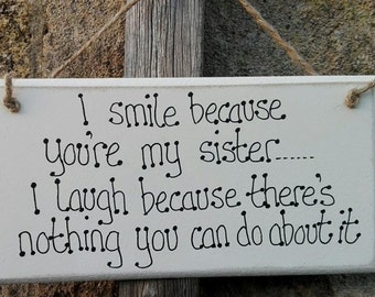Handmade Wooden Plaque I Smile Because Your My Sister