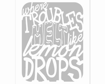 Typography Wall Art Print - Where Troubles Melt Like Lemon Drops v3 - Song Lyric Art Print - grey and white