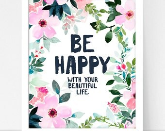 Art Print Be Happy with your Beautiful Life