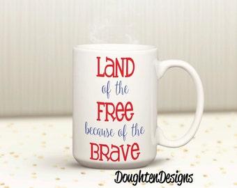Land of the Free Because of the Brave Mug, land of the free, because of the brave, Patriotic Mug, Veteran's Day Mug, Memorial Day mug