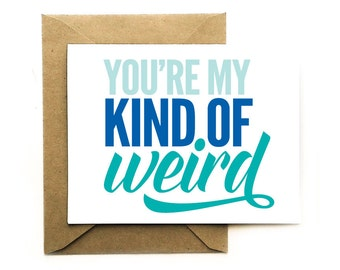 Funny Love Card - Your My Kind of Weird - Friendship Card