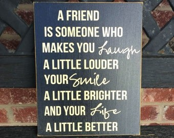 Home decor sign- A Friend is Someone who makes you laugh...