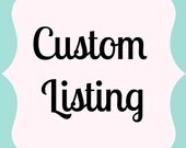 Custom Listing for Stephanie M.