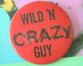 1980s WILD and CRAZY GUY Button Pin...retro accessories. kitsch. flair. jewelry. 80s accessories. funky.. birthday. wild and crazy. rocker