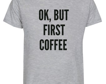 OK, But First Coffee Funny Shirt Text Tee Tumblr Shirts Quote T Shirt Unisex Men Shirt Women T-Shirt Teen TShirt