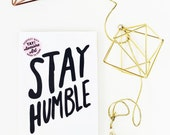 Stay Humble hand lettered prints available in TWO sizes  5x7 & 4 x 6