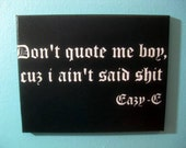 Original Eazy-E Straight Outta Compton Stencil Painting - Don't Quote Me Boy cause I ain't....
