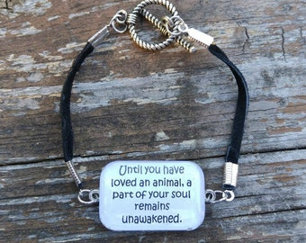 Until you have loved an animal, a part of your soul remains unawakened Bracelet