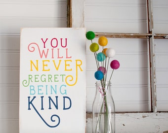You will never regret being kind wooden sign